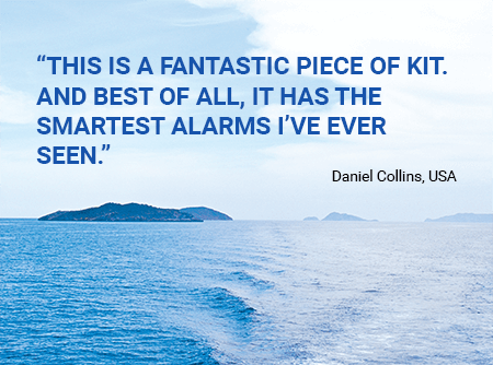 """This is a fantastic piece of kit. And best of all, it has the smartest alarms I've ever seen."" - Daniel Collins, USA"